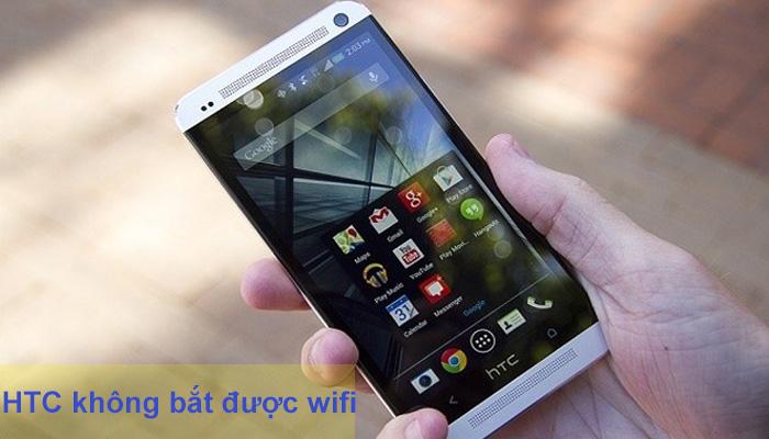 Điện thoại HTC không bắt được wifi phải làm sao?