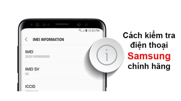 Cách kiểm tra điện thoại Samsung chính hãng qua IMEI